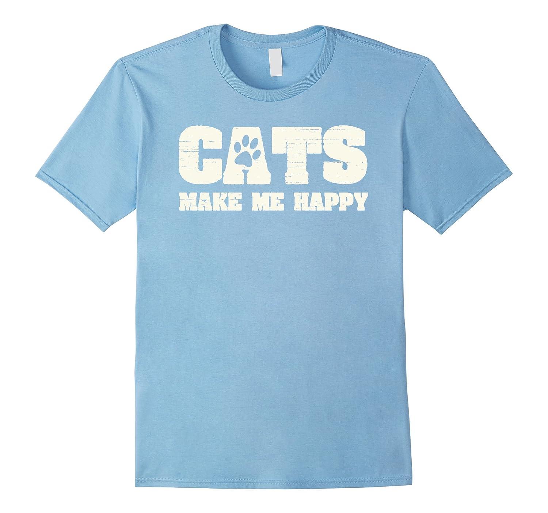 Cats Make Me Happy Funny Joke Pet Themed T-Shirt
