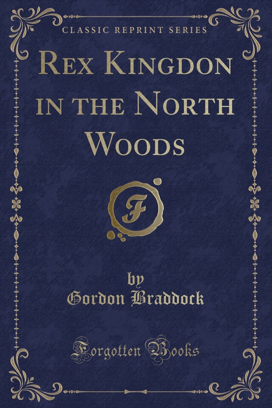 Read Online Rex Kingdon in the North Woods (Classic Reprint) pdf