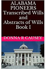 ALABAMA PIONEERS Transcribed Wills and Abstracts of Wills Book I (Alabama Pioneer Transcribed Wills & Abstracts of Wills 1) Kindle Edition