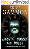 Ghosts, Demons and Dolls (True Ghost Stories & Hauntings Book 1) (English Edition)