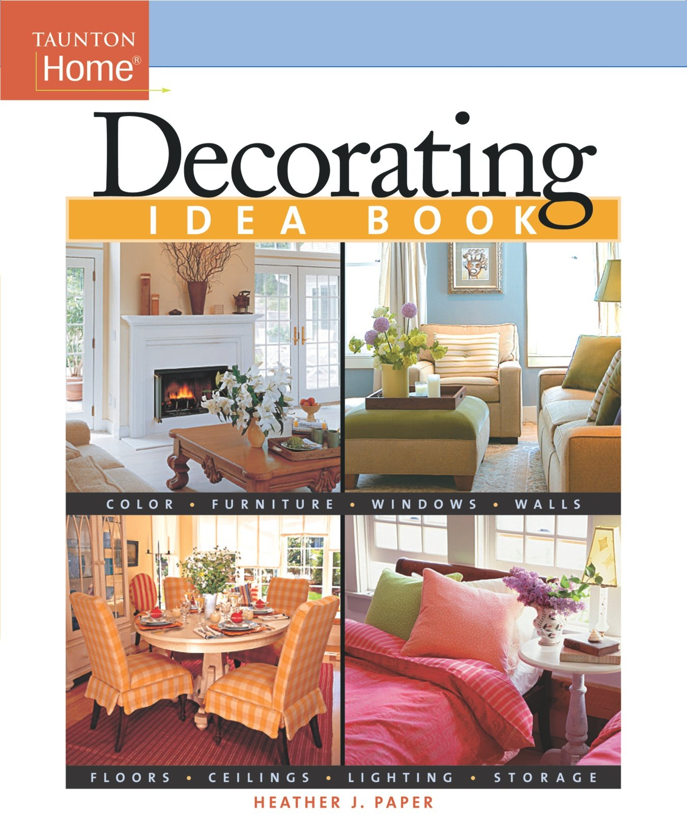 Beautiful Decorating Idea Book (Taunton Home Idea Books): Heather J. Paper:  9781561587629: Amazon.com: Books