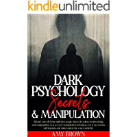 Dark Psychology Secrets & Manipulation: Defend Yourself from Malicious People, Brainwashing And Manipulation. Learn…