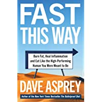 Fast This Way: How To Lose Weight, Get Smarter And Live Your Longest, Healthiest Life With The Bulletproof Guide To…