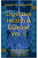 Digestive Health & Disease Vol. 5: An Illustrated Encyclopedia of Everything You Ever Wanted To Know About Digestion & Nutrition Kindle Edition