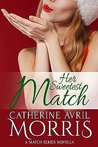 Her Sweetest Match: A Match Series Novella (The Match Series Book 4)