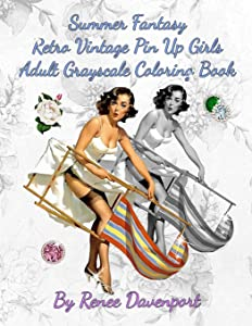 Summer Fantasy Retro Vintage Pin Up Girls Adult Grayscale Coloring Book: Summer Fantasy Volume 1 (Four Seasons of Fantasy Pin Up Girls)