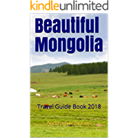 Beautiful Mongolia: Travel Guide Book 2018