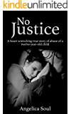 No Justice: A heart wrenching true story of abuse of a twelve-year-old child (English Edition)