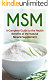 MSM: A Guide to the Health Benefits of the MSM Miracle Supplement