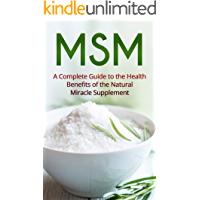 MSM: A Guide to the Health Benefits of the MSM Miracle Supplement (English Edition)