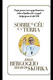 Sobre o céu e a terra: O que pensa o novo papa Francisco sobre a família, a fé e o papel da Igreja no século XXI