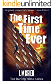 The First Time Ever: ' original, character-driven crime fiction' (Ted Darling crime series Book 0)