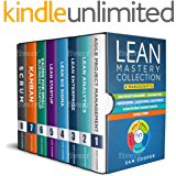 Lean Mastery Collection: 8 Manuscripts in 1: Agile Project Management, Lean Analytics, Enterprise, Six Sigma, Start-up, Kaizen, Kanban, Scrum