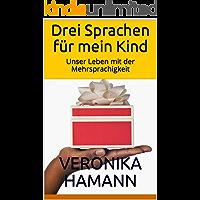 Drei Sprachen für mein Kind: Unser Leben mit der Mehrsprachigkeit (German Edition)