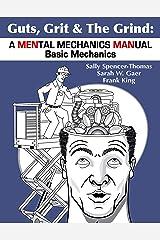 Guts, Grit & The Grind: A MENtal Mechanics MANual: Basic Mechanics Kindle Edition