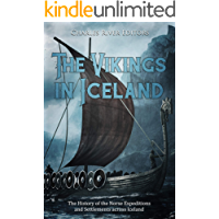The Vikings in Iceland: The History of the Norse Expeditions and Settlements across Iceland
