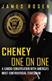 Cheney One on One: A Candid Conversation with America's Most Controversial Statesman