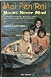 Mai Pen Rai Means Never Mind. An American Housewife's Honest Love Affair with the Irrepressible People of Thailand