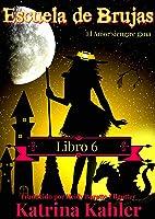 Escuela De Brujas  -  Libro 6  -  El Amor Siempre