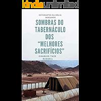 """Sombras do Tabernáculo dos """"Melhores Sacrifícios"""" (Charles Taze Russell)"""