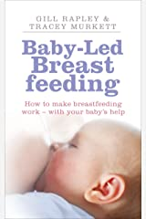 Baby-Led Breastfeeding: How to Make Breastfeeding Work - With Your Baby's Help. by Gill Rapley, Tracey Murkett Paperback