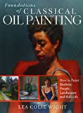 Foundations of Classical Oil Painting: How to Paint Realistic People, Landscapes and Still Life