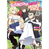 Middle-Aged Businessman, Arise in Another World! Volume 1