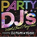 PARTY DJ'S-World Best Megamix-mixed by DJ FUMI★YEAH!
