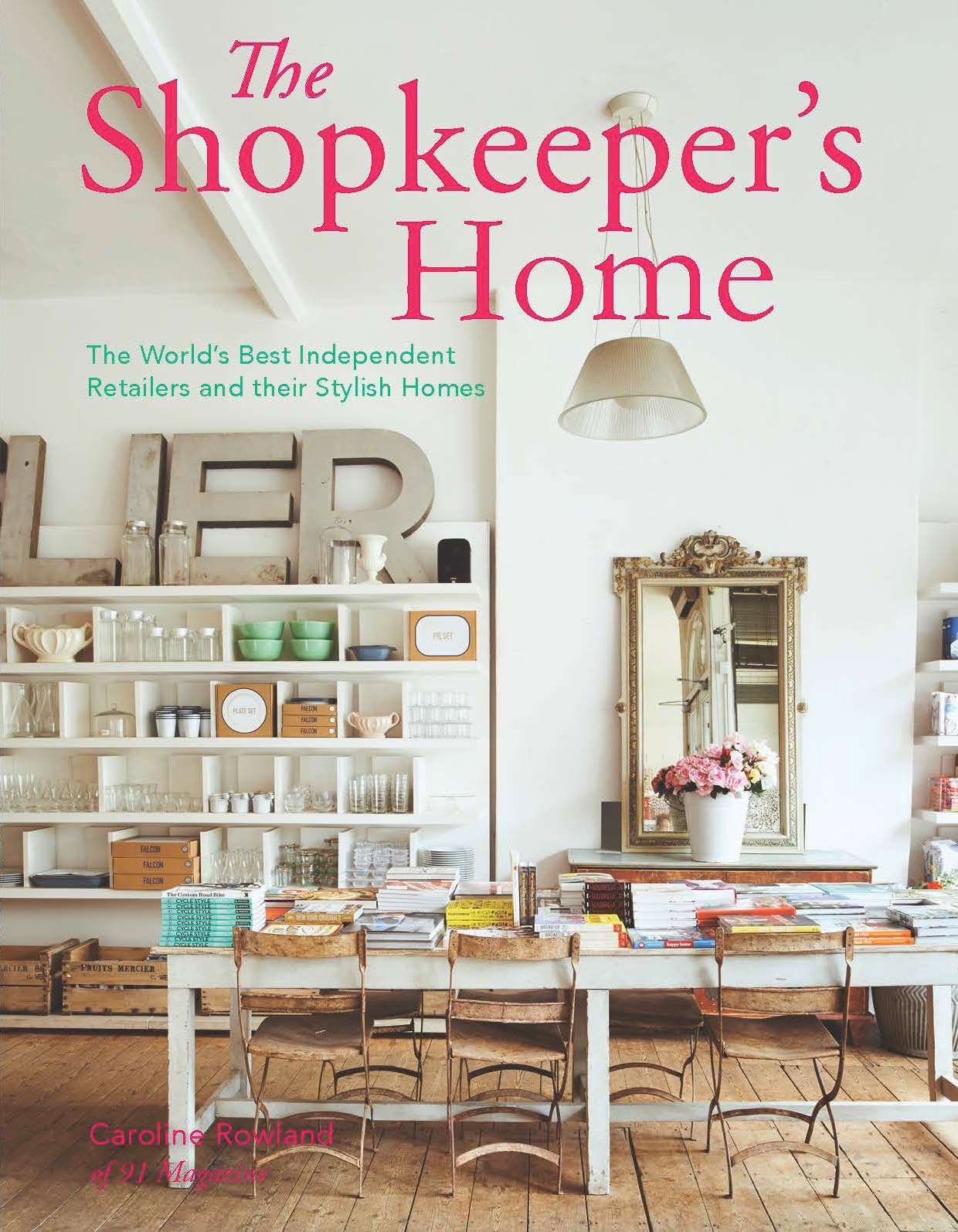 The shopkeepers home the worlds best independent retailers and their stylish homes caroline rowland 9781909342903 amazon com books