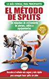 El método de splits: Flexibilidad y estiramiento: ejercicios seguros para aprender fácilmente cómo lograr el split (spagat) sin dolor (Libro en Español / Splits Stretching Spanish Book)