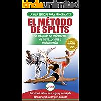 El Método De Splits: Flexibilidad Y Estiramiento: Ejercicios Seguros Para Aprender Fácilmente Cómo Lograr El Split…
