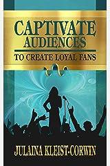Captivate Audiences to Create Loyal Fans Kindle Edition