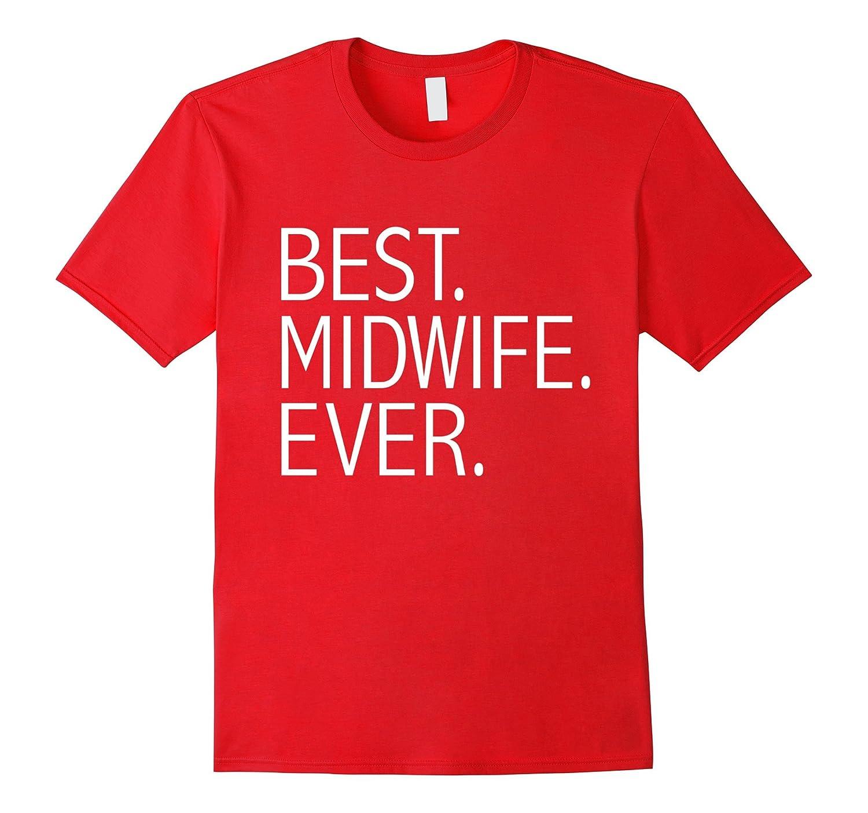 Best Midwife Ever T-shirt Nursing School Student Graduate-TD