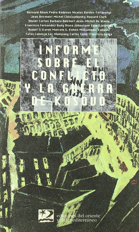 Informe sobre el conflicto y la guerra de Kosovo (Encuentros) Tapa blanda – 1 dic 1999 Luisa Fernanda Garrido Ramos Tihomir Pistelek 8487198597 DERECHO INTERNACIONAL