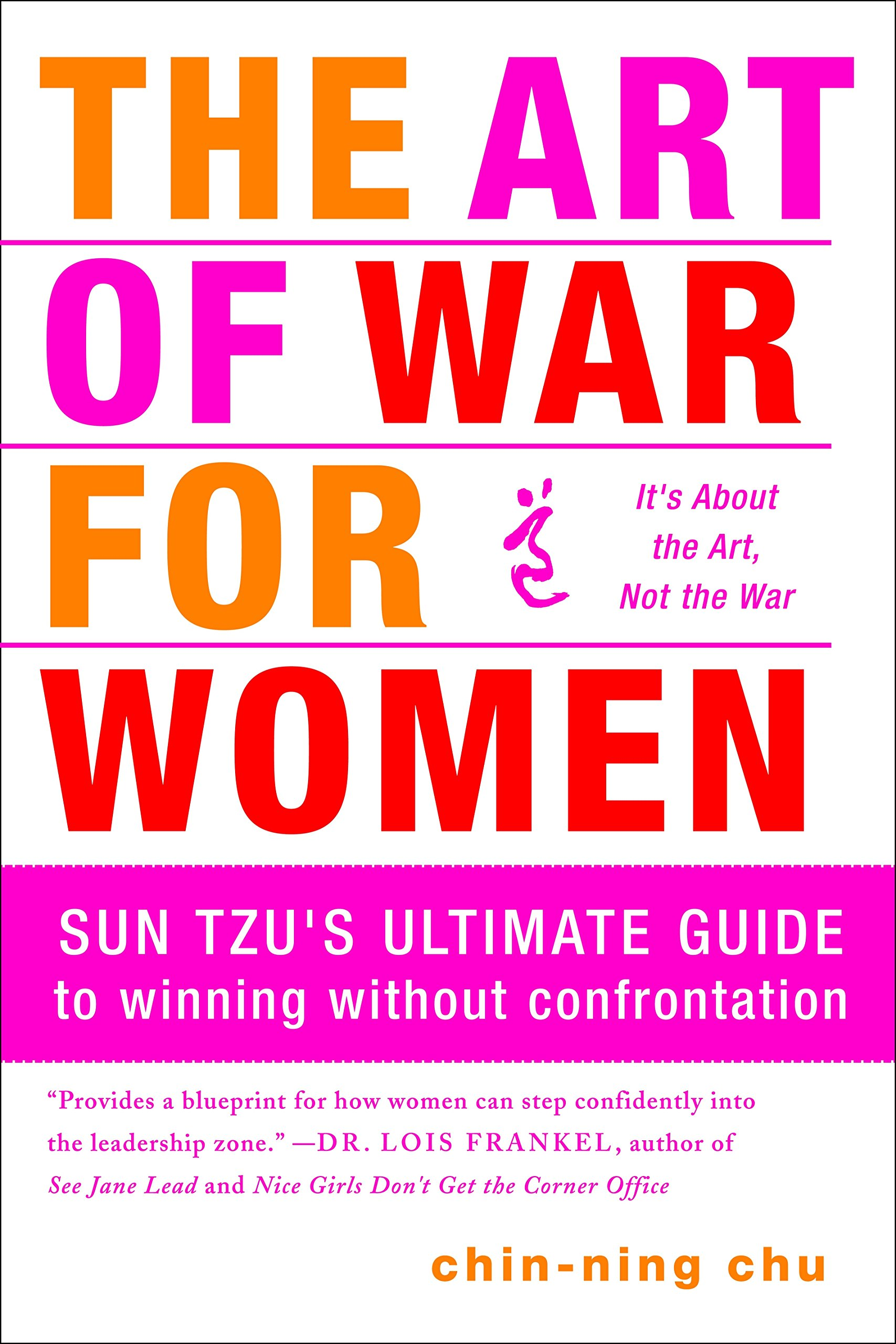 The Art of War for Women: Sun Tzu's Ultimate Guide to Winning Without  Confrontation: Chin-Ning Chu: 9780385518437: Amazon.com: Books