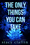 The Only Things You Can Take: A Romantic Suspense (Wildflower Romance Book 2)