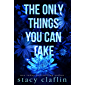 The Only Things You Can Take (Wildflower Romance Book 2)