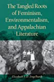 The Tangled Roots of Feminism, Environmentalism, and Appalachian Literature (Race, Ethnicity and Gender in Appalachia)