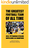 The Greatest Football Team Of All Time: 2015 Pittsburgh Steelers - Super Bowl 50 Champions