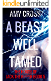 A Beast Well Tamed (The House of Jack the Ripper Book 5)