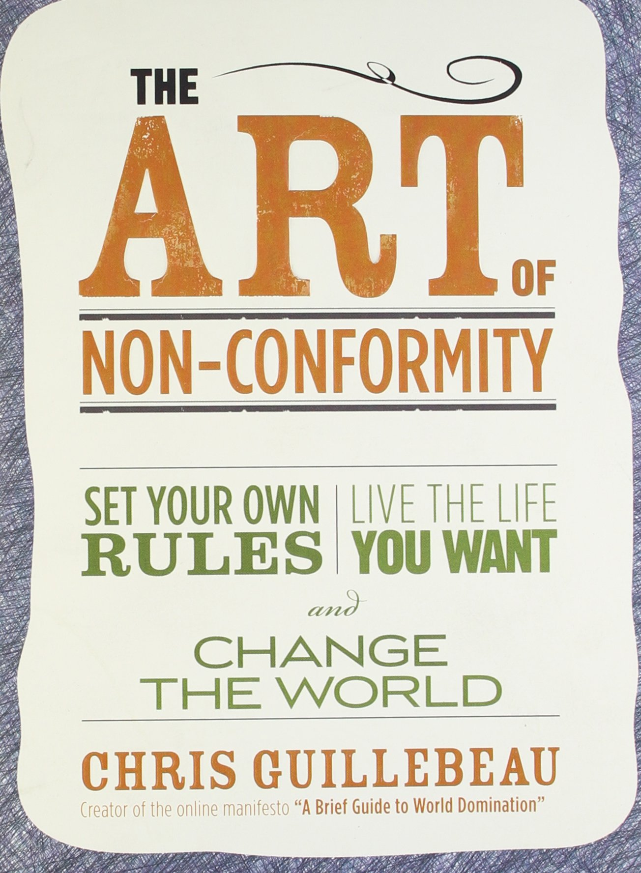 the art of non conformity set your own rules live the life you  the art of non conformity set your own rules live the life you want and change the world perigee book chris guillebeau 8601400947128 com