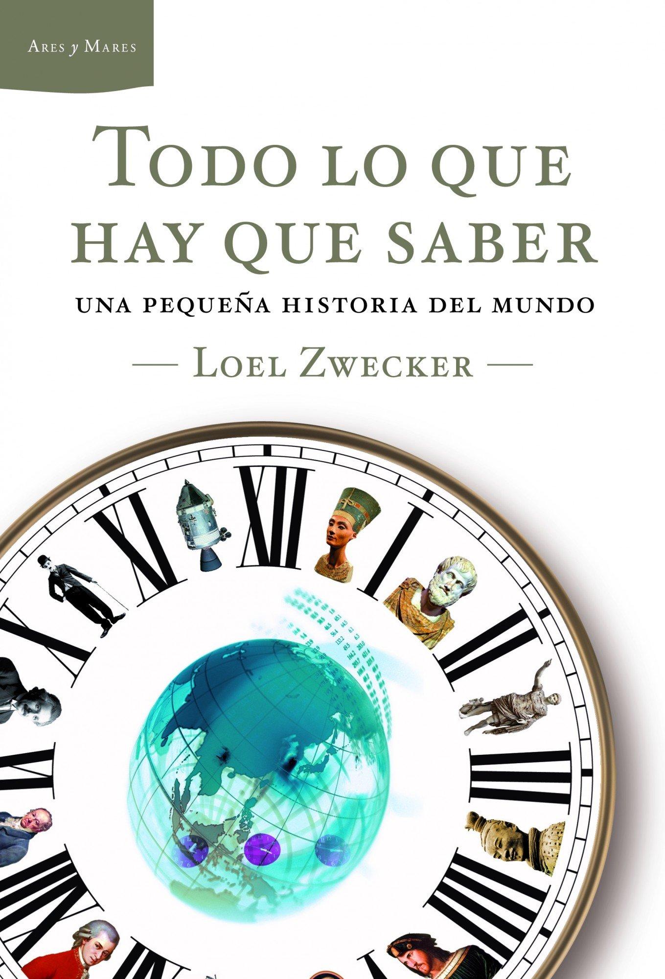 Todo lo que hay que saber: Una pequeña historia del mundo Ares y Mares: Amazon.es: Zwecker, Loel, Madariaga, Juanmari: Libros