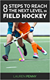 8 Steps To Reach The Next Level In Field Hockey (English Edition)