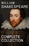 William Shakespeare : Complete Collection (37 plays, 160 sonnets and 5 Poetry...) (English Edition)
