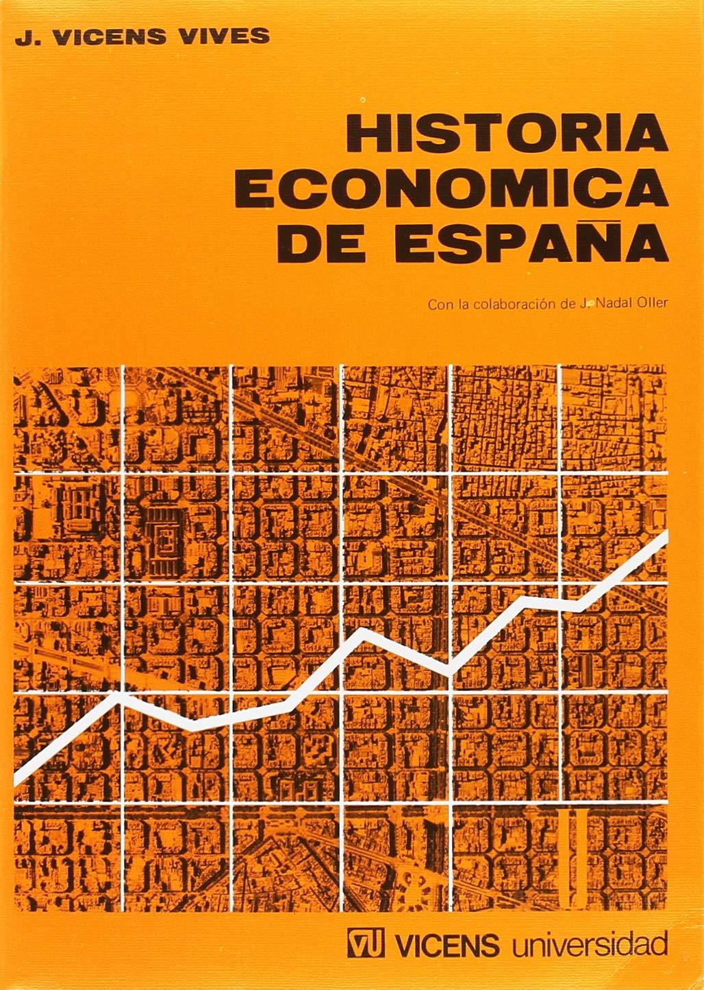 Historia Econ—mica de Espa–a: Amazon.es: Nadal Oller, Jordi, Vicens Vives, Jaume: Libros
