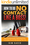 How To Do No Contact Like A Boss!: The Essential Guide to Detaching from Pathological Love & Reclaiming Your Life