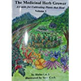The Medicinal Herb Grower: A Guide for Cultivating Plants That Heal: 1