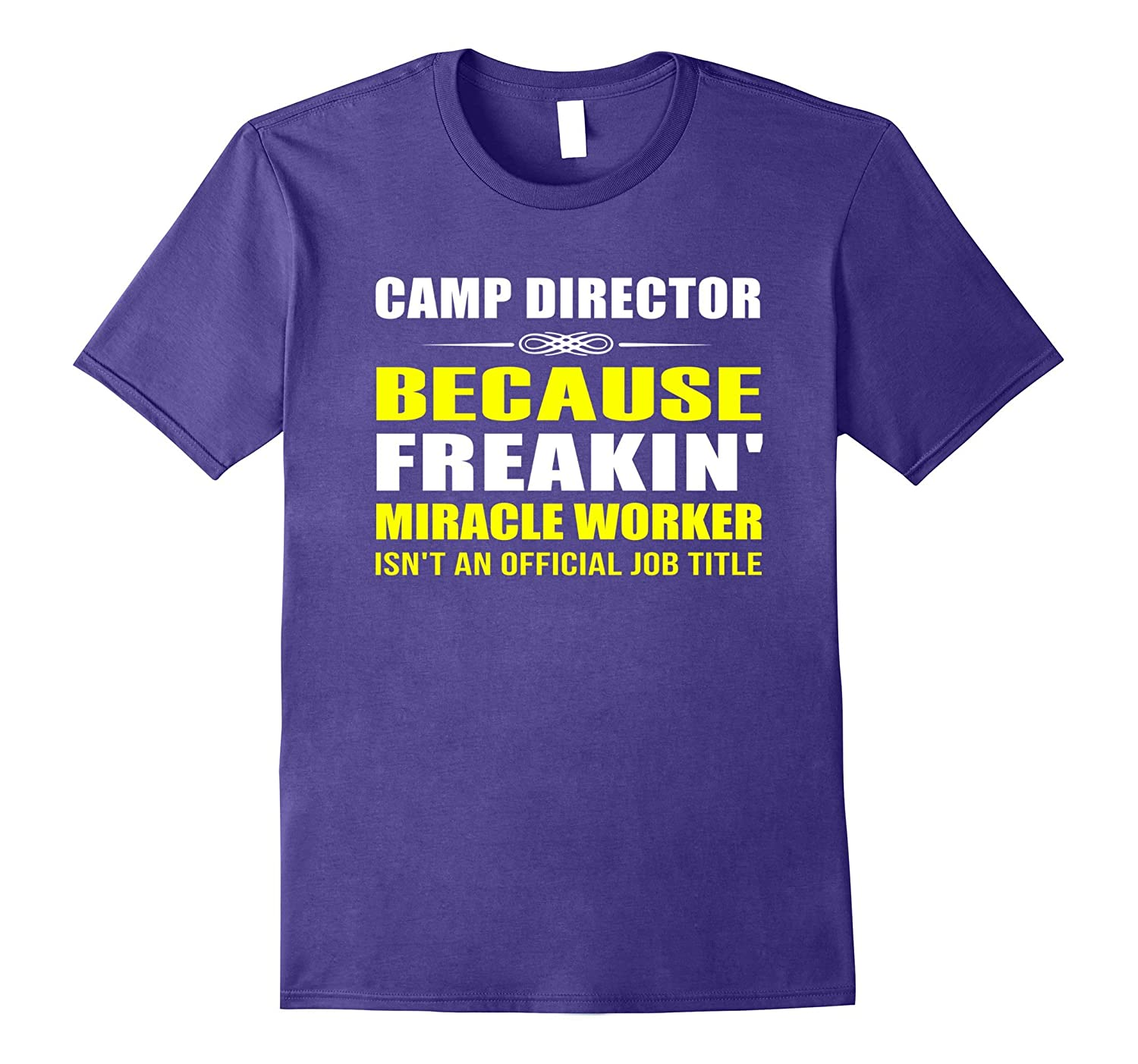 Camp Director Because Freakin Miracle Worker Job Title Shirt-TJ