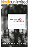 Sociopaths and Psychopaths: A Crisis of Conscience and Empathy (What Makes Them Tick Book 1)