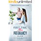 First-Time Mom's Pregnancy Guide: From When You Are Expecting to Childbirth